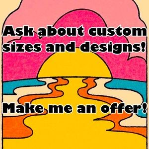 CUSTOM SIZES AND DESIGNS